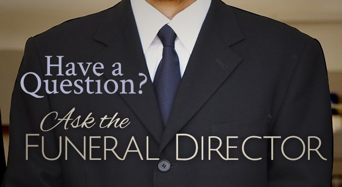 Have a Question? Ask the Funeral Director